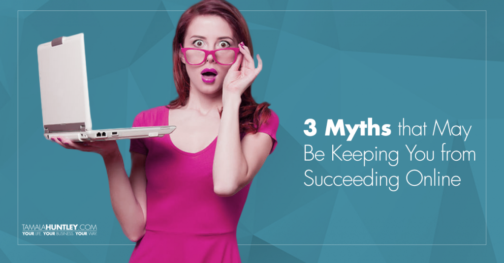 3 Myths That May Be Keeping You from Succeeding Online