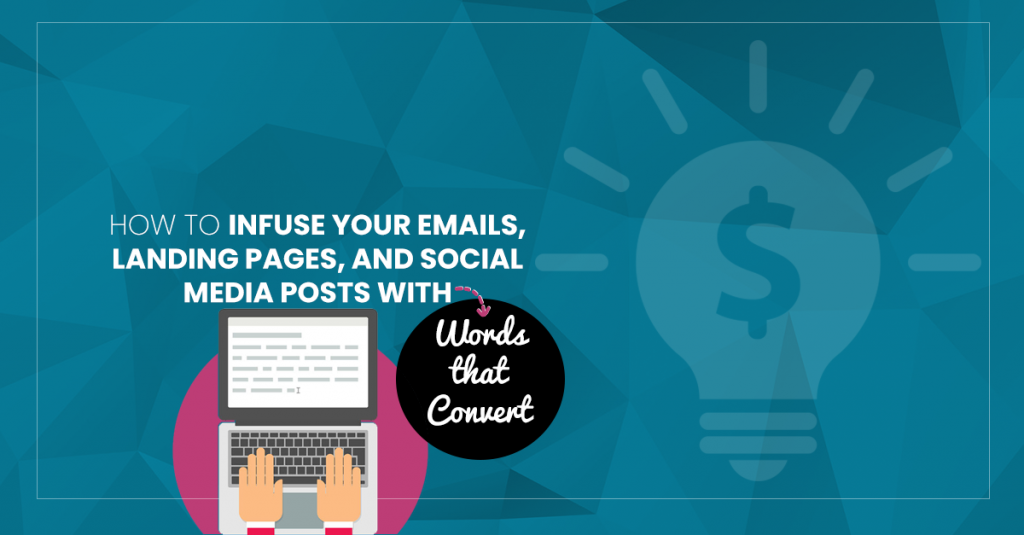 How to Infuse Your Emails, Landing Pages, and Social Media Posts with Client Attracting Words that Inspire Action