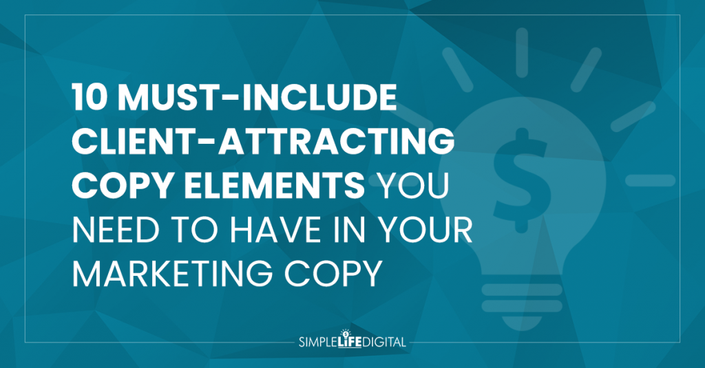 10 Must-Include Client-Attracting Copy Elements You Need to Have In Your Marketing Copy